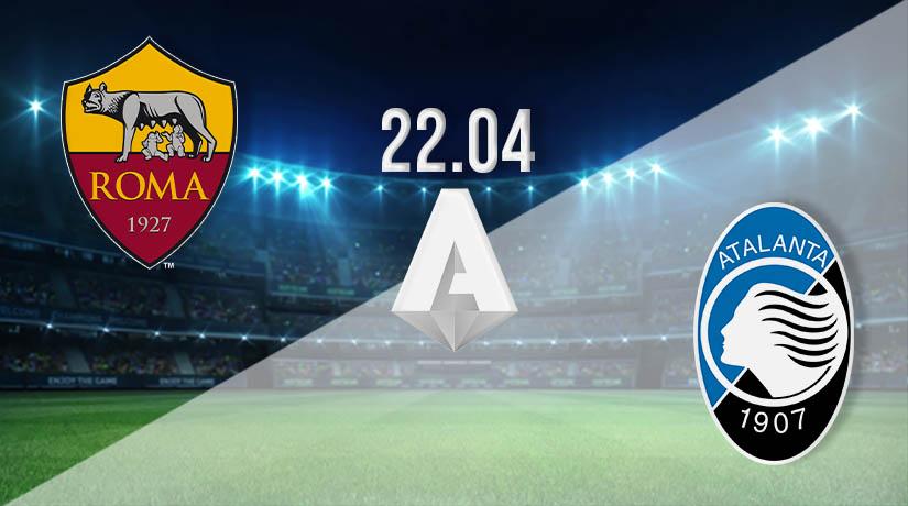 Nhận định bóng đá Serie A : Roma vs Atalanta