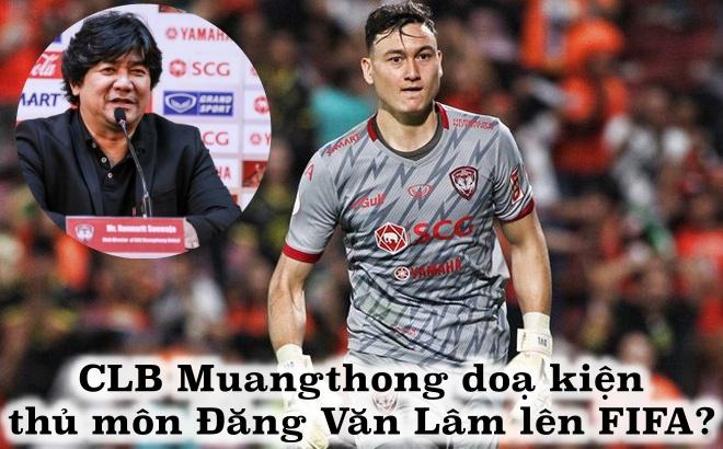 CLB Muangthong phản pháo đòi kiện ngược Văn Lâm lên FIFA