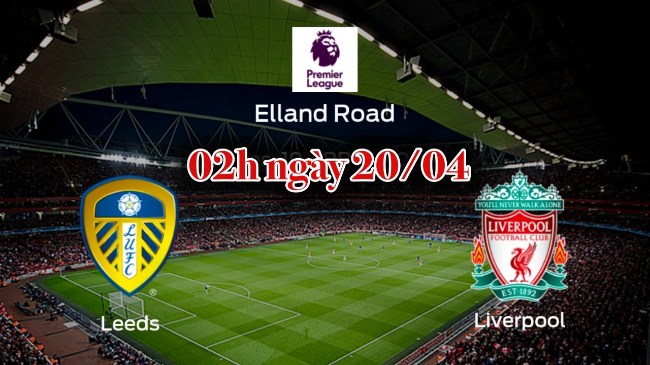 Nhận định bóng đá Premier League: Liverpool chạm trán với Leeds vào 02h00 ngày 20/4