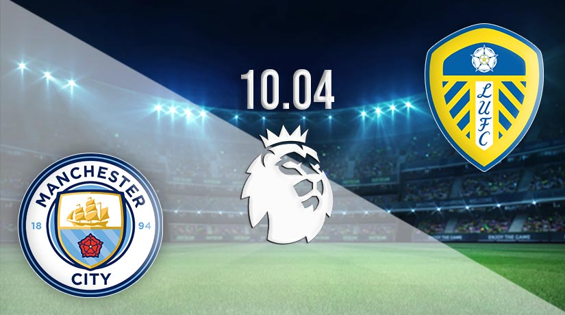 Nhận định bóng đá Premier League: Cuộc đối đầu giữa Manchester City vs Leeds United vào 18h30 ngày 10/4