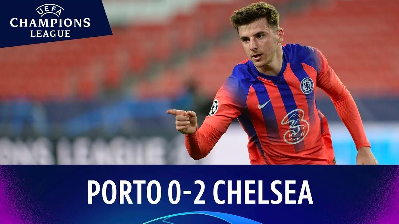 Mount, Chilwell giúp Chelsea vượt qua Porto, bước một chân vào bán kết Champions League