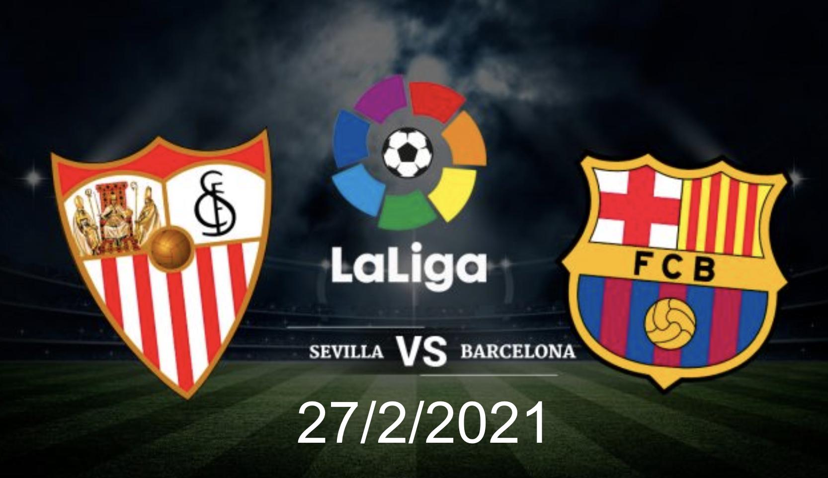 Nhận định trận đấu La Liga 27/2: Sevilla đại chiến với Barcelona