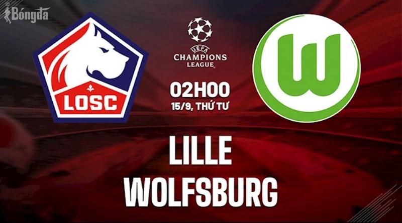 """Nhận định Lille vs Wolfsburg 15/9: Thách thức cho """"nhà vua"""""""