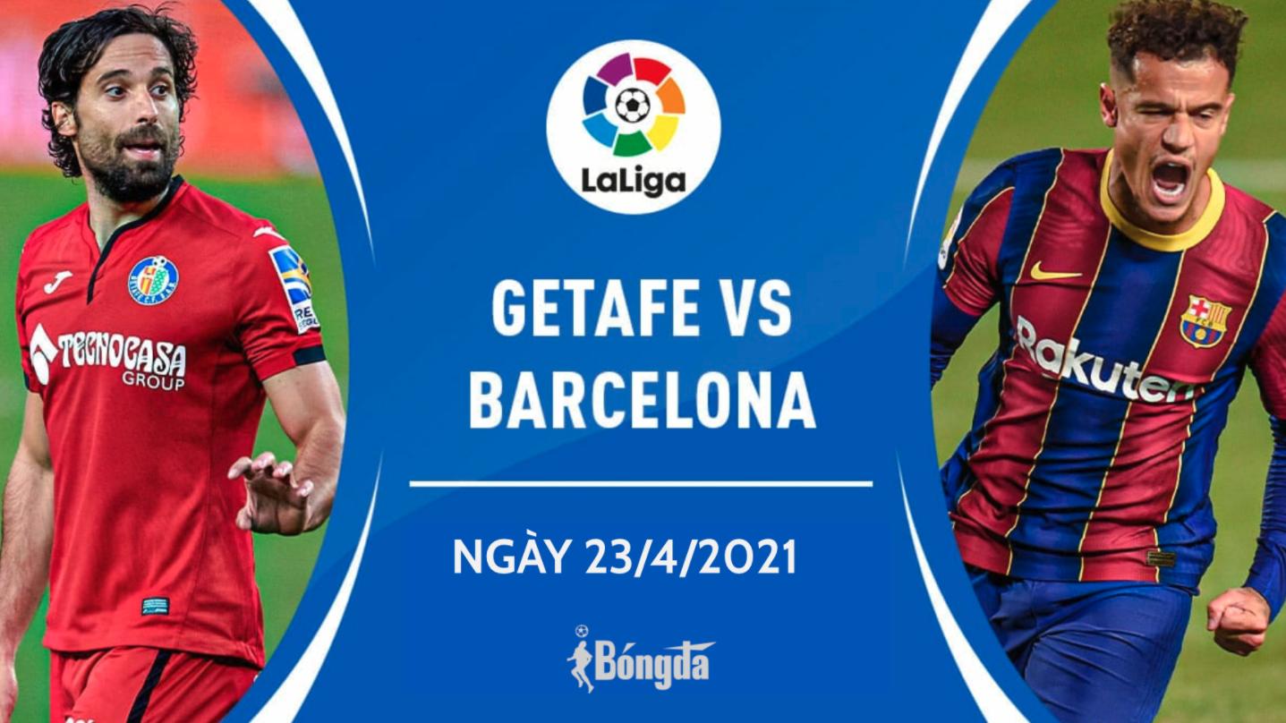 Nhận định trận đấu La Liga ngày 23/4: Barcelona chạm trán Getafe trên sân nhà