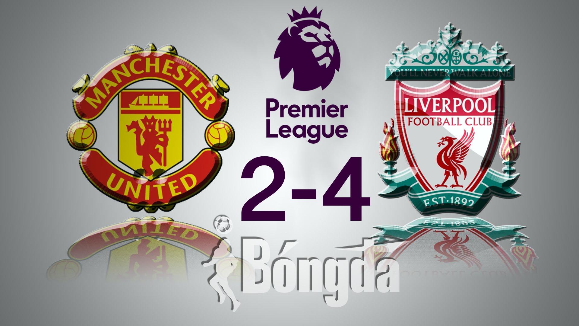 """Kết quả Man Utd 2-4 Liverpool : Quỷ đỏ """"gục ngã"""" ngay Thánh địa, The Kop áp sát Top 4"""