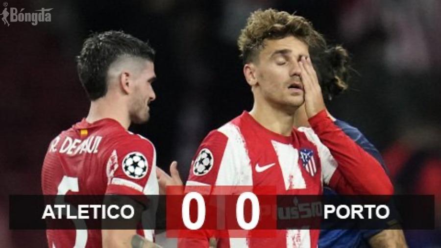 """Atletico 0-0 Porto 16/09: ĐKVĐ La Liga ra quân """"tịt ngòi"""""""