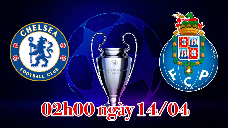Nhận định Cúp C1: Cuộc đối đầu Chelsea vs Porto vào lúc 2h00 ngày 14/4